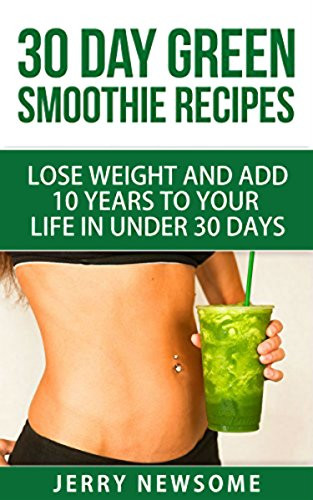 30 10 Weight Loss Recipes  30 Day Green Smoothie Recipes Lose Weight and Add 10