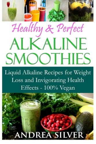 Alkaline Smoothies For Weight Loss  Healthy & Perfect Alkaline Smoothies Liquid Alkaline