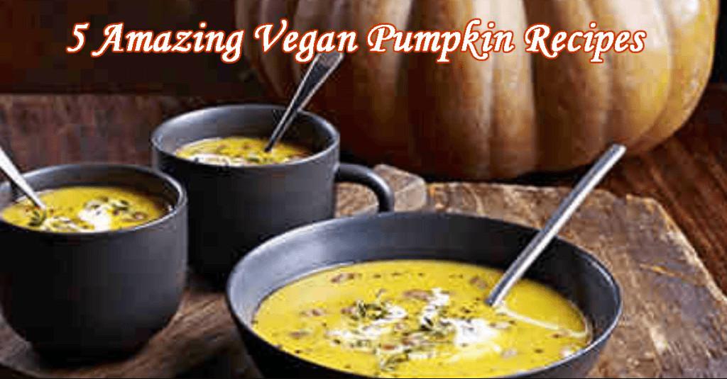 Amazing Vegan Recipes  5 Amazing Vegan Pumpkin Recipes