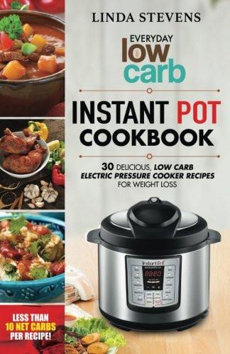 Best Low Carb Instant Pot Recipes  Low Carb Instant Pot Cookbook 30 Delicious Low Carb