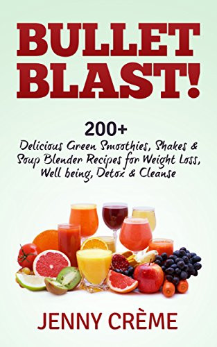 Blending Recipes For Weight Loss  eBook Bullet Blast 200 Delicious Green Smoothies Shakes
