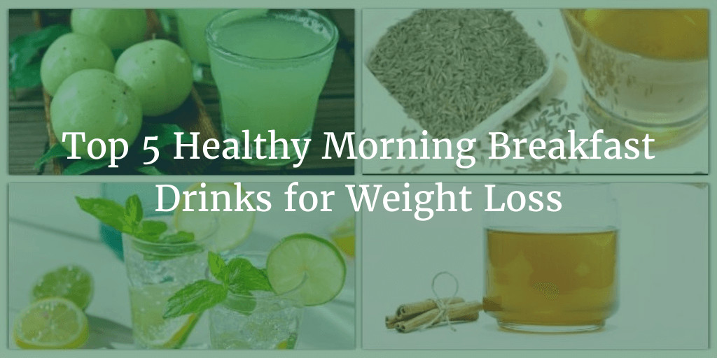 Breakfast Drinks For Weight Loss  Top 5 Healthy Morning Breakfast Drinks for Weight Loss At
