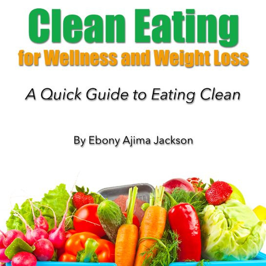 Clean Eating Foods For Weight Loss  Ebook Clean Eating for Wellness and Weight Loss