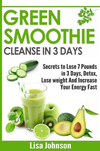 Cleansing Smoothies For Weight Loss  Green Smoothie Cleanse in 3 Days Secrets To Lose 7 Pounds