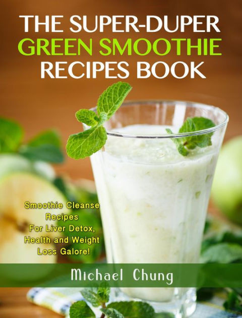 Detox Smoothie Recipes For Weight Loss  The Super Duper Green Smoothie Recipe Book Smoothie