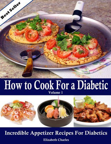 Diabetic Appetizer Recipes  How to Cook For a Diabetic Incredible Appetizer Recipes