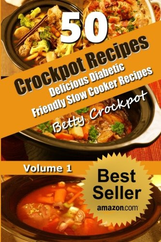 Easy Diabetic Slow Cooker Recipes  CrockPot Recipes – 50 Delicious Diabetic Friendly Slow
