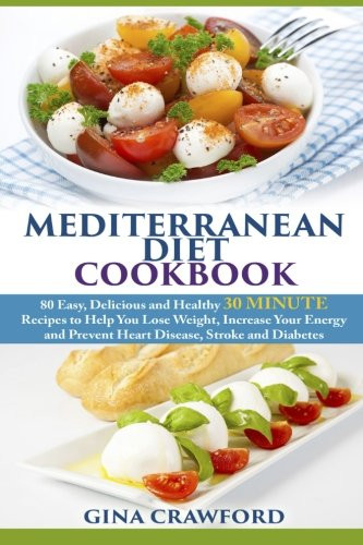 Easy Heart Healthy Recipes  Mediterranean Diet Cookbook 80 Easy Delicious and