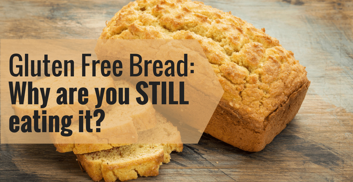 Gluten And Dairy Free Bread  Gluten Free Bread Is Making You Sick