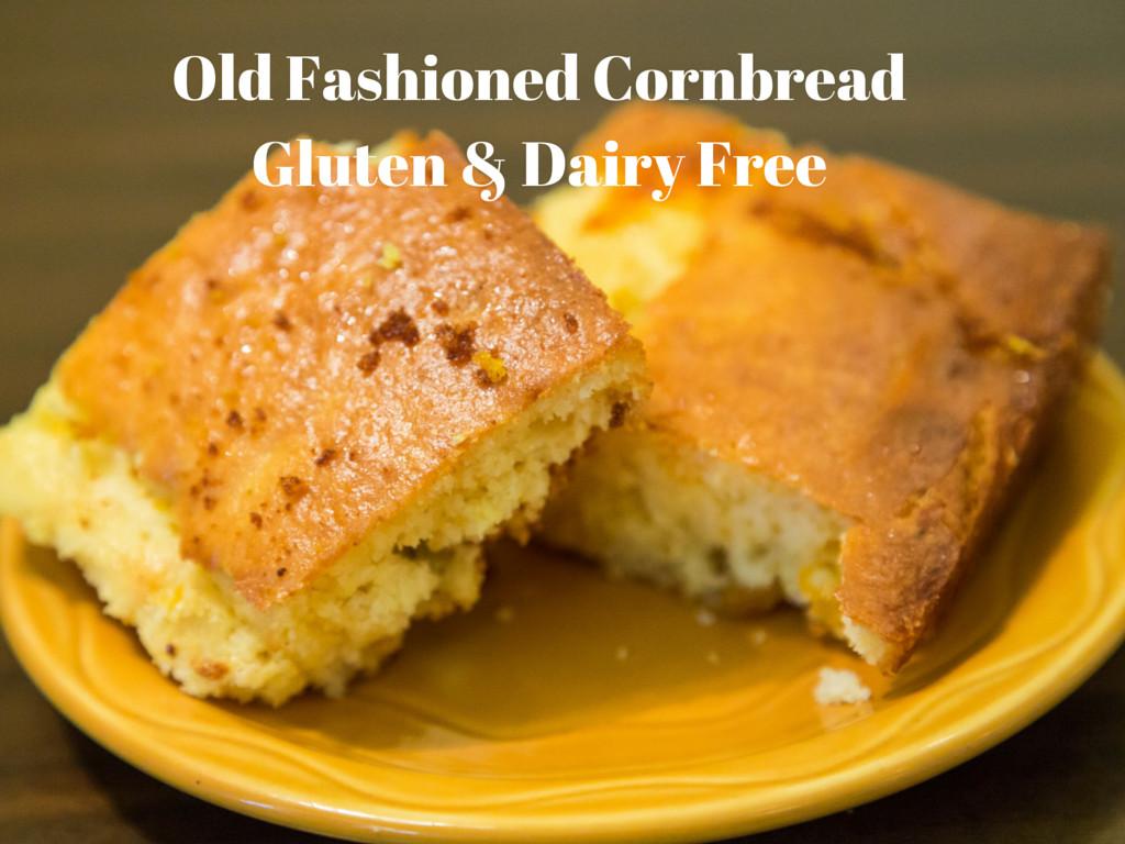 Gluten Free Dairy Free Cornbread  Old Fashioned Cornbread That is Gluten Free & Dairy Free