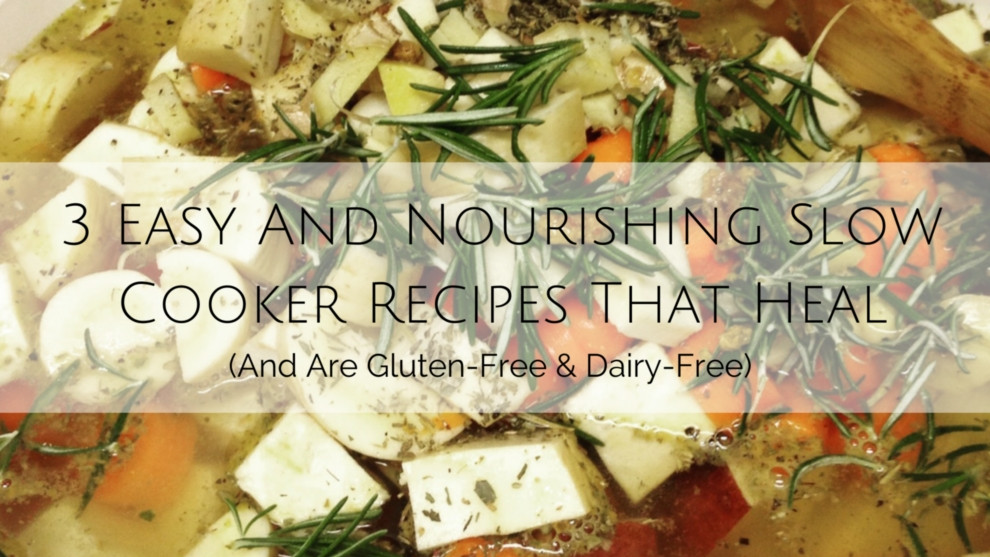 Gluten Free Dairy Free Slow Cooker Recipes  3 Easy And Nourishing Slow Cooker Recipes That Heal