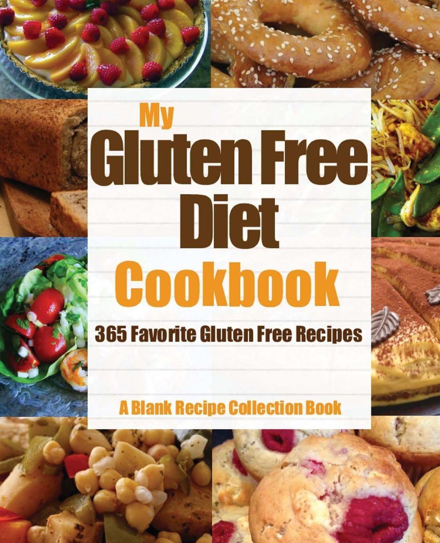 Gluten Free Diet Recipes  My Gluten Free Diet Cookbook 365 Favorite Gluten Free