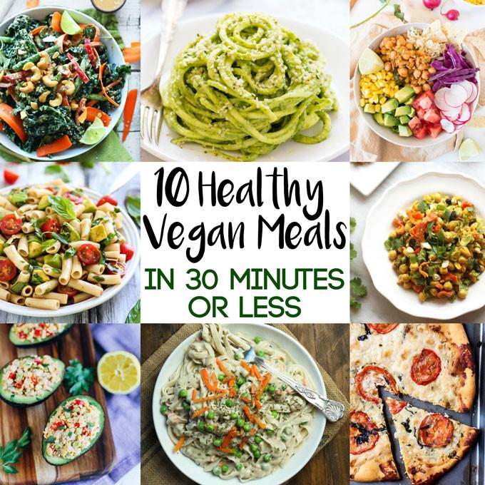 Good Vegan Dinners  10 Healthy Vegan Meals in 30 Minutes or Less