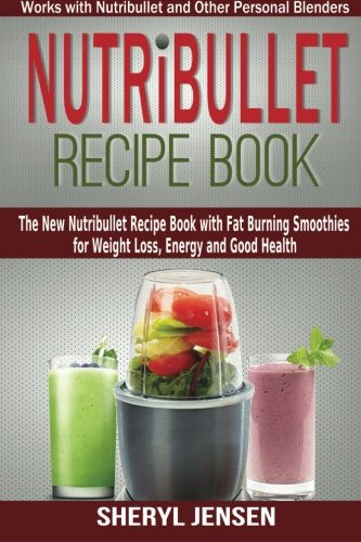 Healthy Blender Recipes For Weight Loss  Nutribullet Recipe Book The New Nutribullet Recipe Book