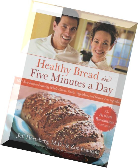 Healthy Bread In Five Minutes A Day  Download J Hertzberg & Z François – Healthy Bread in