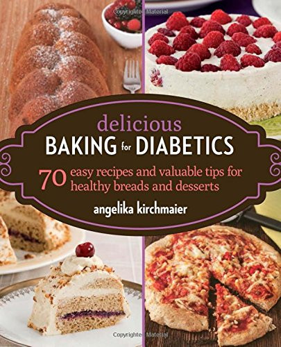 Healthy Desserts For Diabetics  Delicious Baking for Diabetics 70 Easy Recipes and