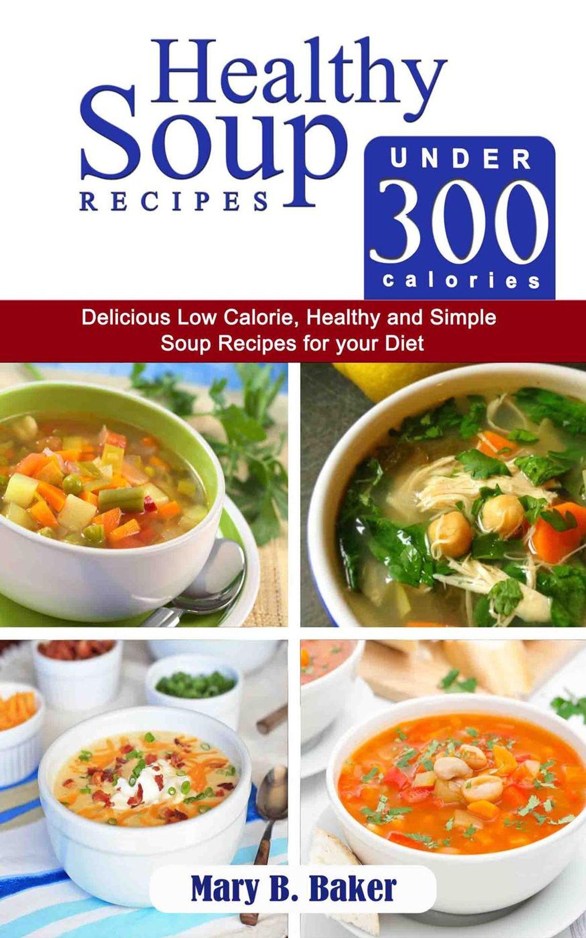 Healthy Low Calorie Soup Recipes  Healthy Soup Recipes under 300 Calories Delicious Low