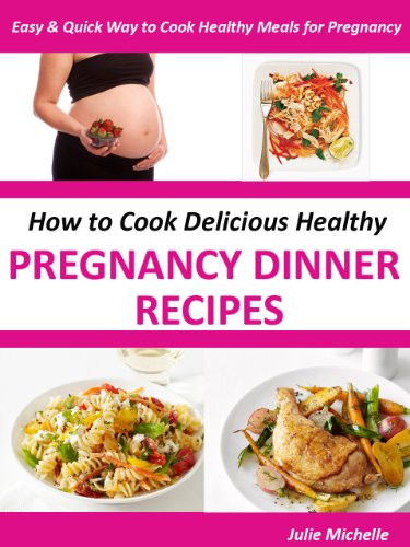 Healthy Pregnancy Dinners  Healthy Nutrition Pregnancy Dinner Recipes Books Eating