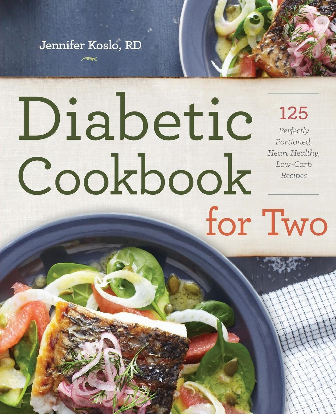 Heart Healthy And Diabetic Recipes  Diabetic Cookbook for Two 125 Perfectly Portioned Heart