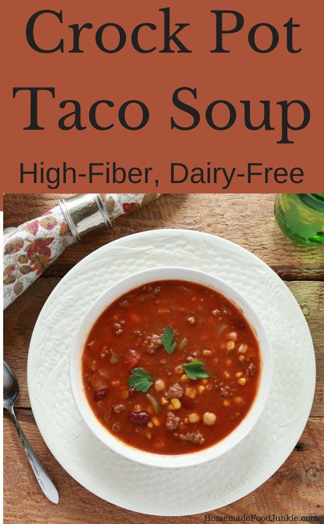High Fiber Soup Recipes  Crock Pot Taco Soup high fiber dairy free healthy meal