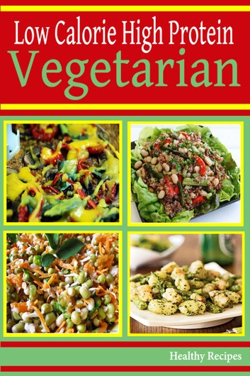 High Protein Low Calorie Vegan Recipes  High Protein Low Calorie Ve arian Recipes eBook by