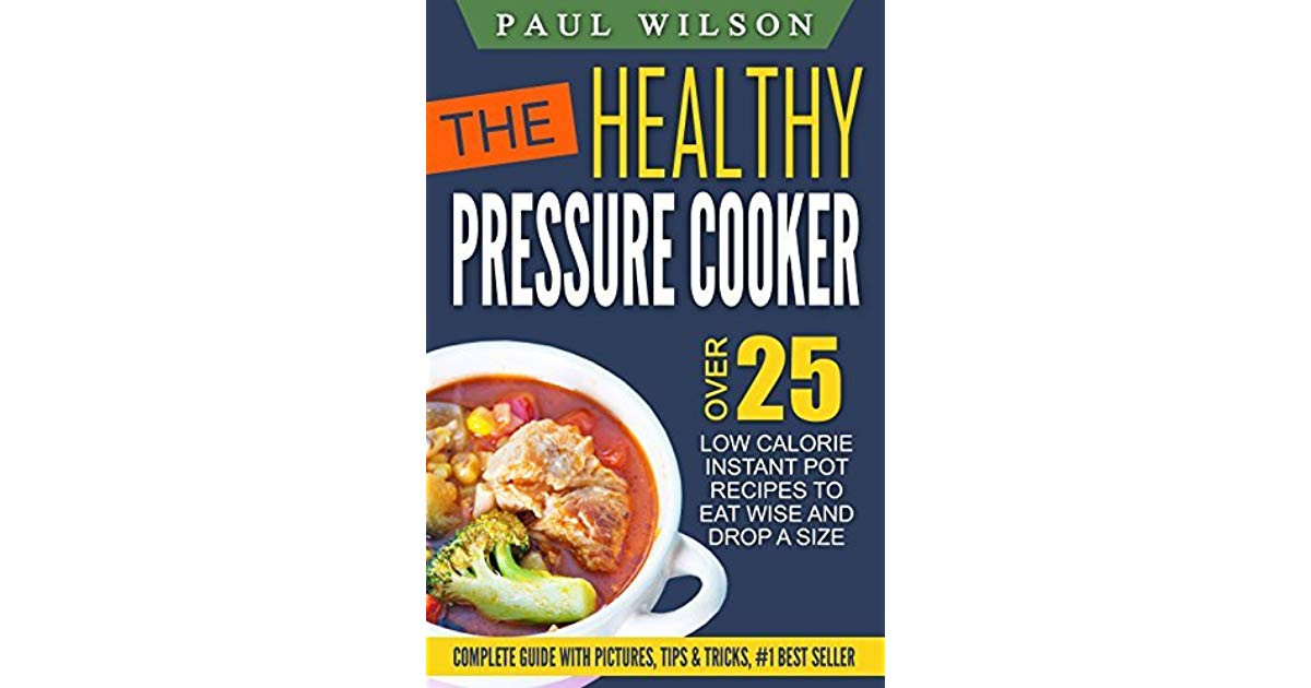 Instant Pot Low Calorie Recipes  The Healthy Pressure Cooker Over 25 Low Calorie Instant