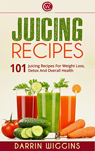 Juice Recipes For Weight Loss And Detox  Juicing 101 Juicing Recipes For Weight Loss Detox And