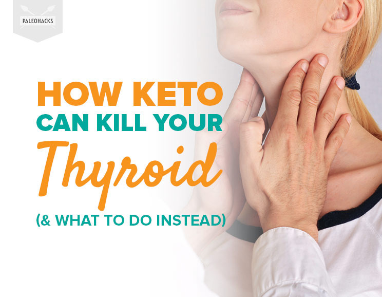 Keto Diet And Thyroid  How Keto Can Kill Your Thyroid & What to Do Instead