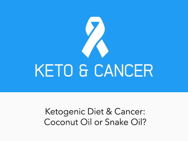 Keto Diet Cancer  Ketogenic Diet and Cancer Coconut Oil or Snake Oil