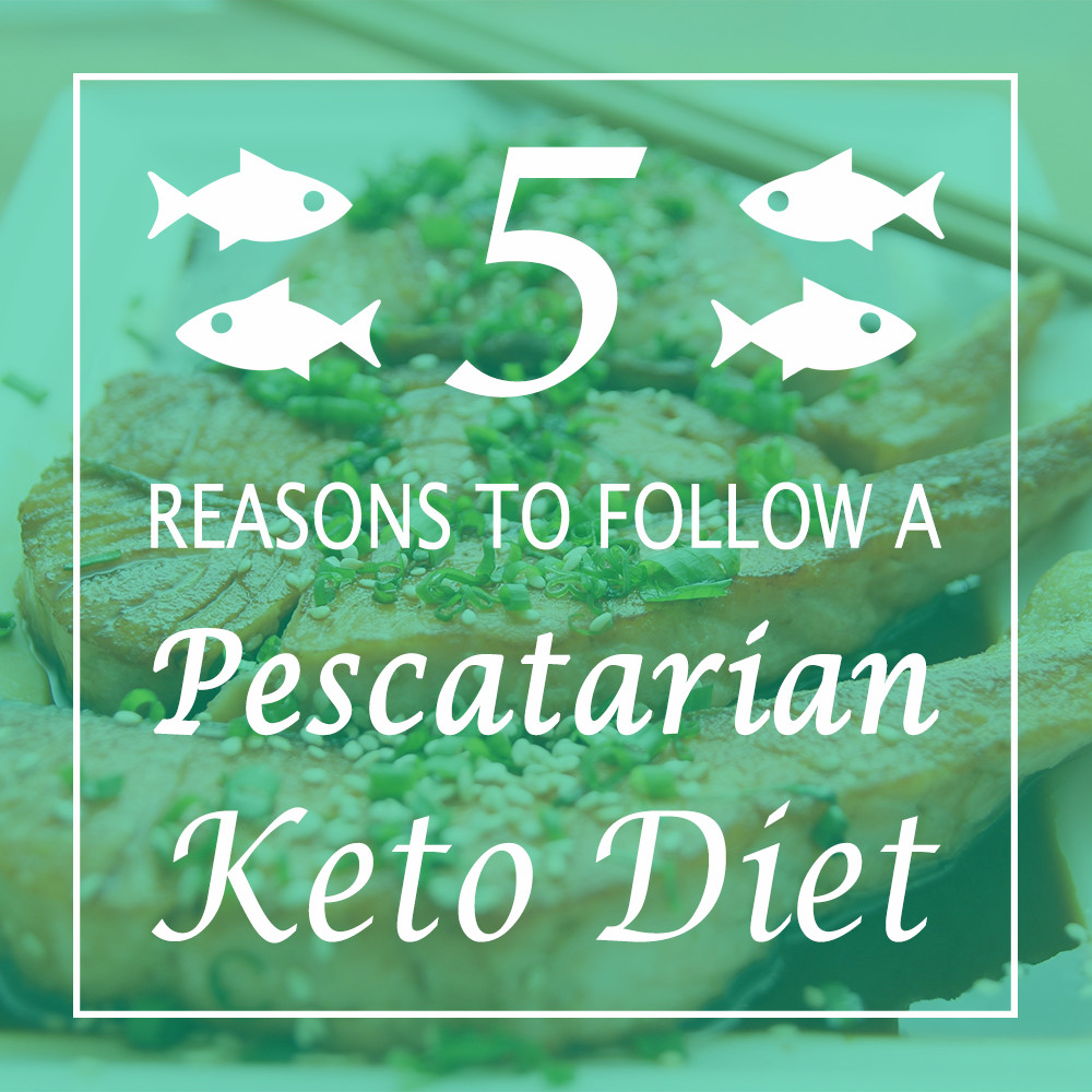 Keto Diet For Pescatarians  5 Reasons to Follow a Pescatarian Ketogenic Diet