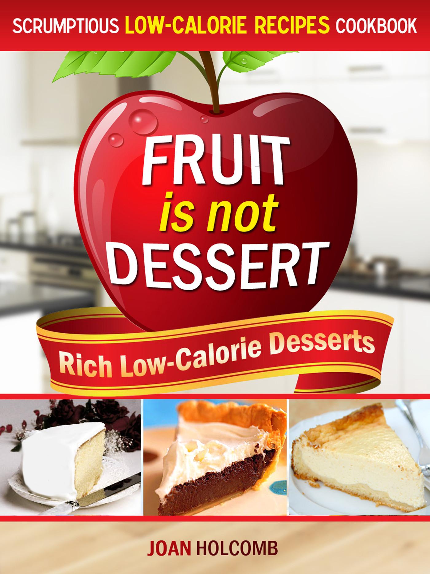 """Low Calorie Fruit Desserts  1 """"joan hol b fruit is not dessert rich low calorie"""