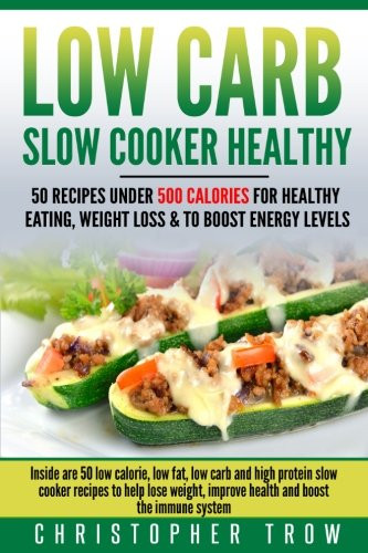 Low Calorie High Protein Recipes Weight Loss  Low Carb Slow Cooker Healthy 50 Recipes Under 500