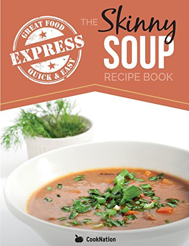 Low Calorie Soup Recipes Under 100 Calories  The Skinny Express Soup Recipe Book Quick & Easy