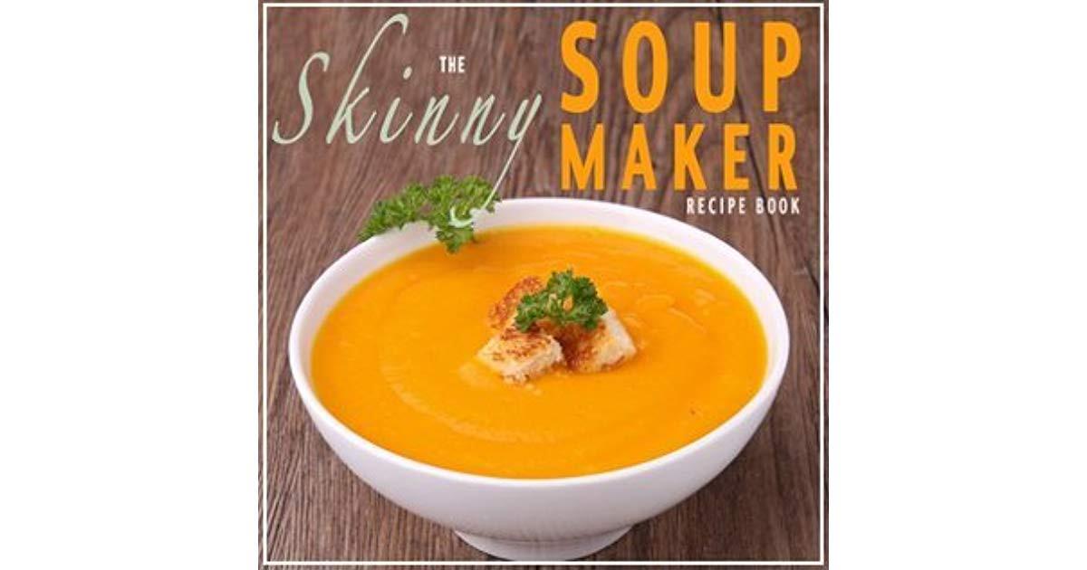Low Calorie Soup Recipes Under 100 Calories  The Skinny Soup Maker Recipe Book Delicious Low Calorie