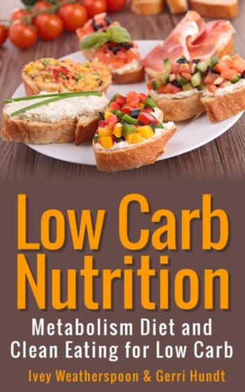 Low Carb Clean Eating  Low Carb Nutrition eBook by Ivey Weatherspoon