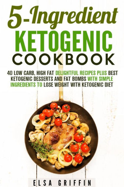 Low Carb High Fat Diet Recipes  5 Ingre nt Ketogenic Cookbook 40 Low Carb High Fat