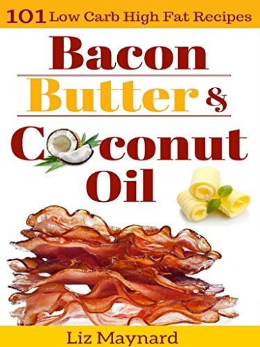 Low Carb High Fat Diet Recipes  Low Carb High Fat Cookbook Bacon Butter & Coconut Oil