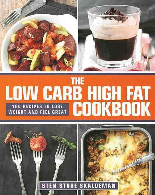 Low Carb Low Cholesterol Recipes  The Low Carb High Fat Cookbook 100 Recipes to Lose Weight