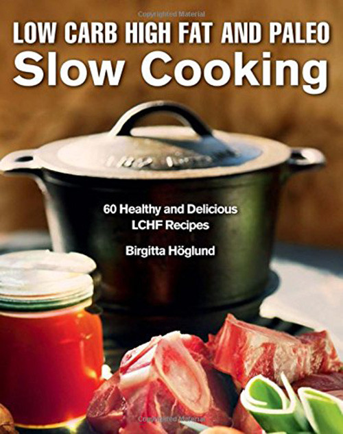 Low Cholesterol Slow Cooker Recipes  Low Carb High Fat and Paleo Slow Cooking 60 Healthy and