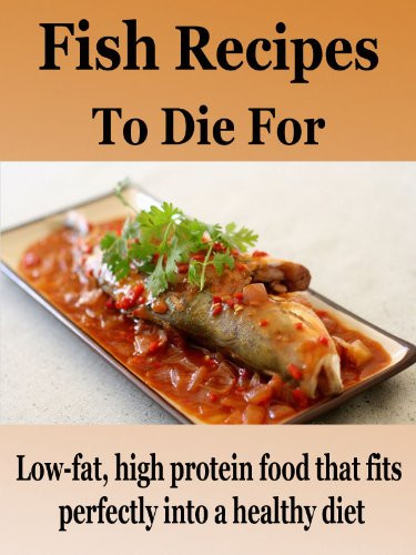 Low Fat High Protein Recipes  Discover The Book Fish Recipes To Die For Low fat high
