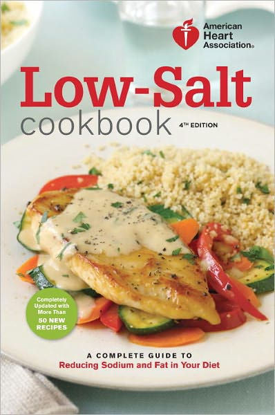 Low Fat Low Sodium Chicken Recipes  American Heart Association Low Salt Cookbook 4th Edition