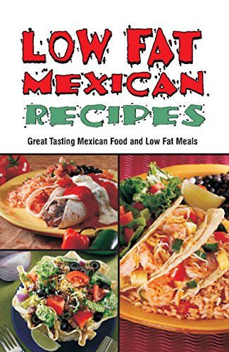 Low Fat Mexican Recipes  Low Fat Mexican Recipes Cookbooks and Restaurant Guides
