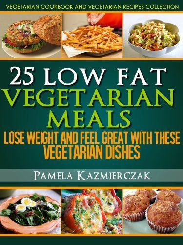 Low Fat Vegetarian Dinner Recipes  19 best images about Ve arian Dishes on Pinterest