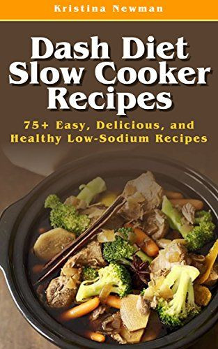 Low Sodium Diabetic Recipes  Dash Diet Slow Cooker Recipes Top 75 Easy Delicious and