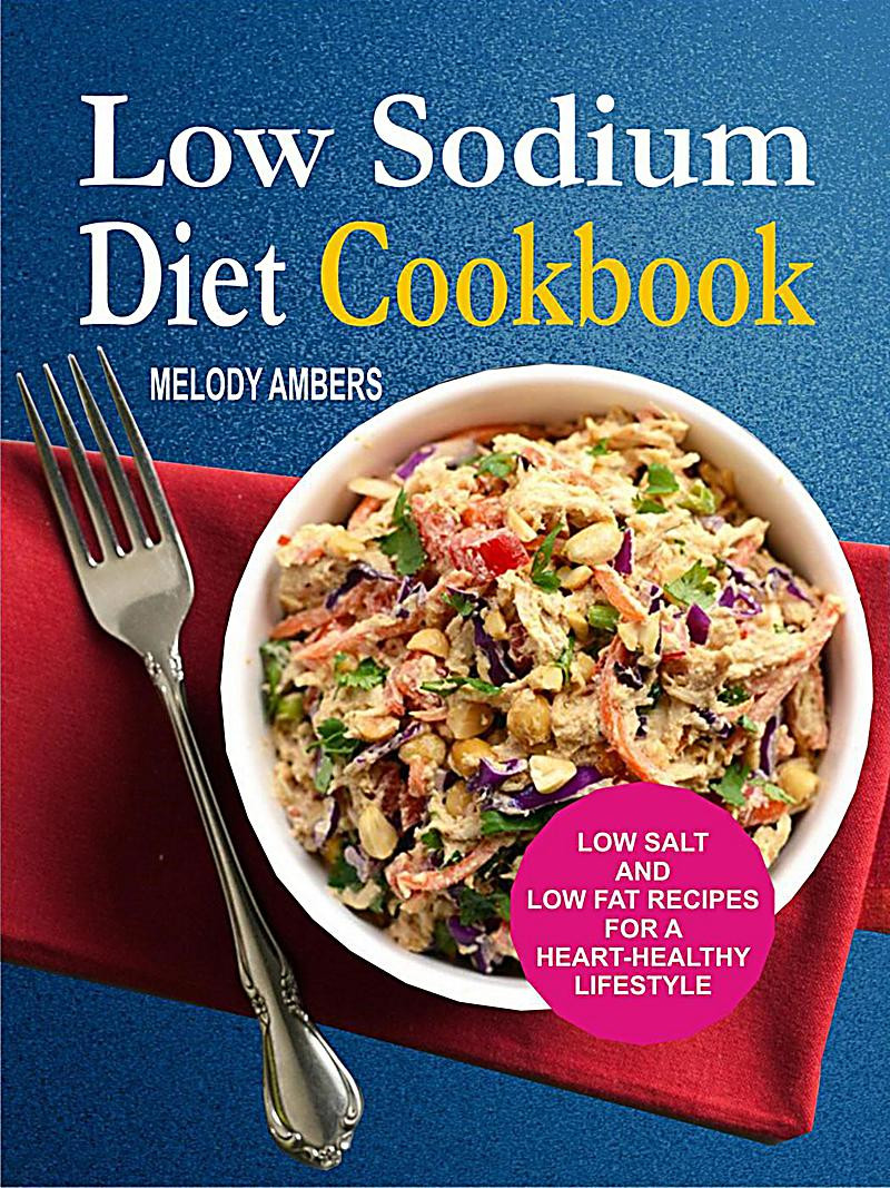 Low Sodium Low Calorie Recipes  Low Sodium Diet Cookbook Low Salt And Low Fat Recipes For