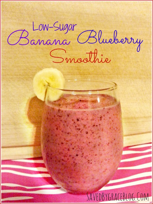 Low Sugar Smoothies For Diabetics  Low Sugar Blueberry Banana Smoothie Saved By Grace