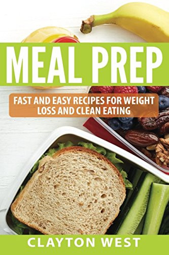Meal Prep Recipes For Weight Loss  Meal Prep Fast and Easy Recipes for Weight Loss and Clean