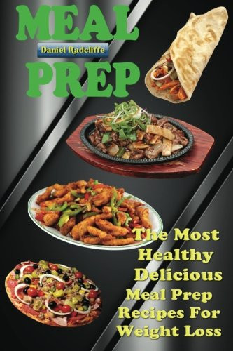 Meal Prep Recipes For Weight Loss  Meal Prep The Most Healthy Delicious Meal Prep Recipes
