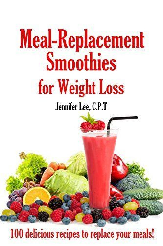 Meal Replacement Shakes Recipes For Weight Loss  Meal Replacement Smoothies For Weight Loss 100 delicious