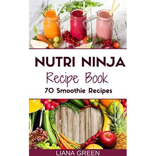 Ninja Smoothie Recipes For Weight Loss  Nutri Ninja Recipe Book 70 Smoothie Recipes for Weight